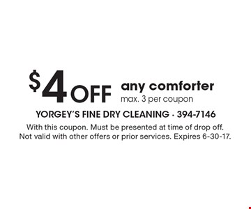 $4 Off any comforter, max. 3 per coupon. With this coupon. Must be presented at time of drop off. Not valid with other offers or prior services. Expires 6-30-17.