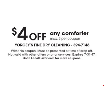 $4 Off any comforter, max. 3 per coupon. With this coupon. Must be presented at time of drop off. Not valid with other offers or prior services. Expires 7-31-17. Go to LocalFlavor.com for more coupons.