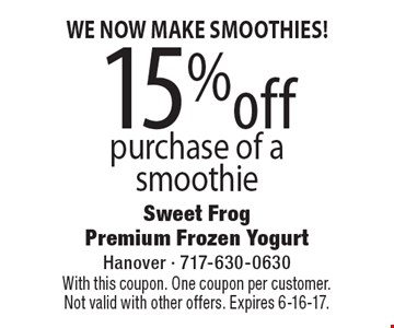 WE NOW MAKE SMOOTHIES! 15% off purchase of a smoothie. With this coupon. One coupon per customer. Not valid with other offers. Expires 6-16-17.