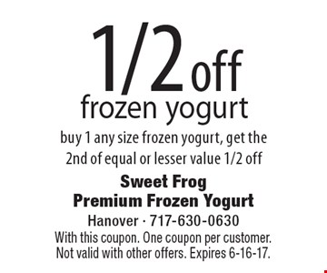 1/2 off frozen yogurt. Buy 1 any size frozen yogurt, get the 2nd of equal or lesser value 1/2 off. With this coupon. One coupon per customer. Not valid with other offers. Expires 6-16-17.