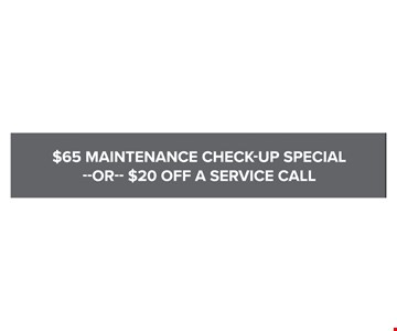 $65 Maintenance Check-Up Special Or $20 Off A Service Call