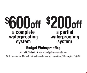 $600 off a complete waterproofing system or $200 off a partial waterproofing system. With this coupon. Not valid with other offers or prior services. Offer expires 6-2-17.