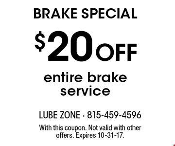 Brake special. $20 off entire brake service. With this coupon. Not valid with other offers. Expires 10-31-17.