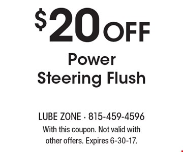 $20 off Power Steering Flush. With this coupon. Not valid with other offers. Expires 6-30-17.