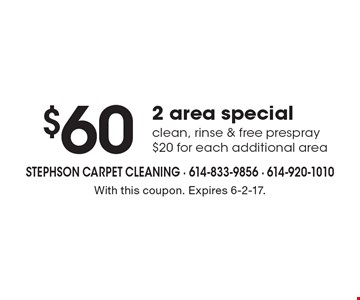 $60 2 area special clean, rinse & free prespray $20 for each additional area. With this coupon. Expires 6-2-17.