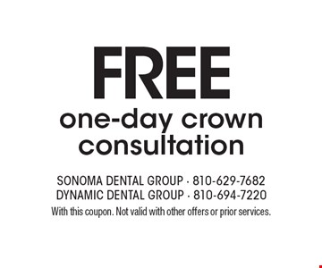 Free one-day crown consultation. With this coupon. Not valid with other offers or prior services.