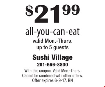 $21.99 all-you-can-eat. Valid Mon.-Thurs. up to 5 guests. With this coupon. Valid Mon.-Thurs. Cannot be combined with other offers. Offer expires 6-9-17. BN
