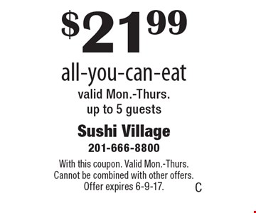 $21.99 all-you-can-eat. Valid Mon.-Thurs. Up to 5 guests. With this coupon. Valid Mon.-Thurs. Cannot be combined with other offers. Offer expires 6-9-17.