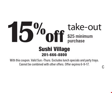 15% off take-out $25 minimum purchase. With this coupon. Valid Sun.-Thurs. Excludes lunch specials and party trays. Cannot be combined with other offers. Offer expires 6-9-17.