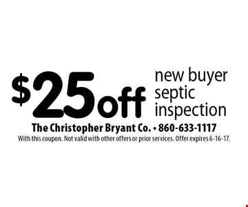 $25 off new buyer septic inspection. With this coupon. Not valid with other offers or prior services. Offer expires 6-16-17.