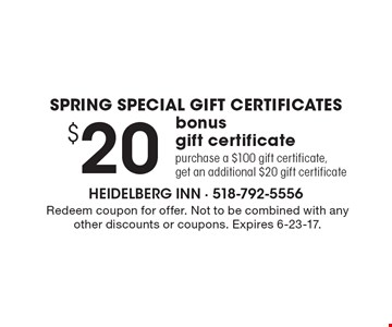 Spring Special Gift Certificates $20 bonus gift certificate, purchase a $100 gift certificate, get an additional $20 gift certificate. Redeem coupon for offer. Not to be combined with any other discounts or coupons. Expires 6-23-17.