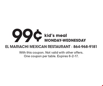 99¢ kid's meal Monday-Wednesday. With this coupon. Not valid with other offers. One coupon per table. Expires 6-2-17.