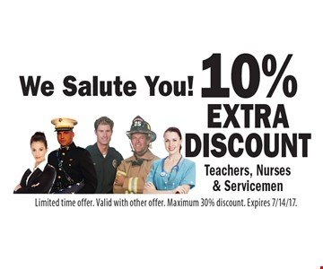 We Salute You! 10% extra discount Teachers, Nurses & Servicemen. Limited time offer. Valid with other offer. Maximum 30% discount. Expires 7/14/17.