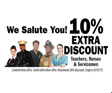 We Salute You! 10% extra discount Teachers, Nurses & Servicemen. Limited time offer. Valid with other offer. Maximum 30% discount. Expires 8/31/17.