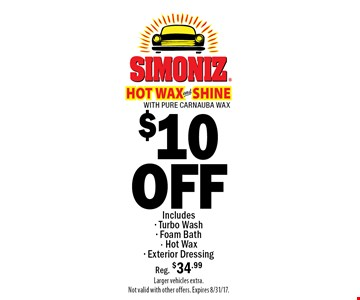 $10 OFF Simoniz Hot Wax And Shine With Pure Carnuba Wax. Includes Turbo Wash, Foam Bath, Hot Wax, Exterior Dressing. Reg. $34.99. Larger vehicles extra. Not valid with other offers. Expires 8/31/17.