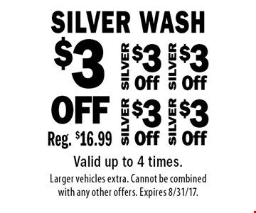 $3 OFF SILVER Wash. Reg. $16.99. Valid up to 4 times. Larger vehicles extra. Cannot be combined with any other offers. Expires 8/31/17.