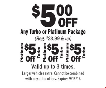 $5.00 OFF Any Turbo or Platinum Package (Reg. $23.99 & up). Valid up to 3 times. Larger vehicles extra. Cannot be combined with any other offers. Expires 9/15/17.