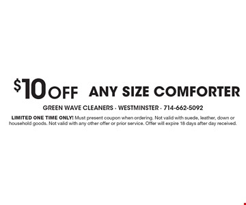 $10 off any size comforter. Limited One Time Only! Must present coupon when ordering. Not valid with suede, leather, down or household goods. Not valid with any other offer or prior service. Offer will expire 18 days after day received.