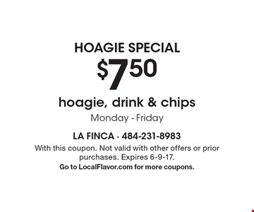 Hoagie Special - $7.50 hoagie, drink & chips. Monday - Friday. With this coupon. Not valid with other offers or prior purchases. Expires 6-9-17. Go to LocalFlavor.com for more coupons.