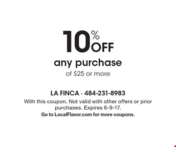 10% Off any purchase of $25 or more. With this coupon. Not valid with other offers or prior purchases. Expires 6-9-17. Go to LocalFlavor.com for more coupons.