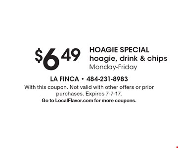 HOAGIE SPECIAL $6.49 hoagie, drink & chips Monday-Friday. With this coupon. Not valid with other offers or prior purchases. Expires 7-7-17.Go to LocalFlavor.com for more coupons.