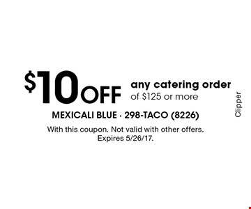 Clipper $10 Off any catering order of $125 or more. With this coupon. Not valid with other offers. Expires 5/26/17. Clipper
