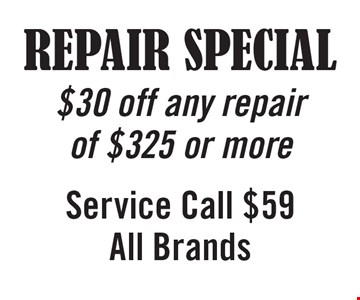 REPAIR SPECIAL $30 off any repair of $325 or more Service Call $59 All Brands.