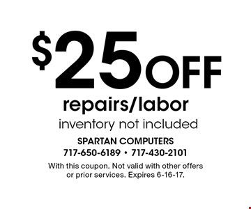 $25 off repairs/labor. Inventory not included. With this coupon. Not valid with other offers or prior services. Expires 6-16-17.