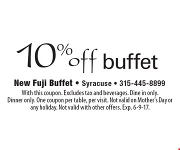 10% off buffet. With this coupon. Excludes tax and beverages. Dine in only. Dinner only. One coupon per table, per visit. Not valid on Mother's Day or any holiday. Not valid with other offers. Exp. 6-9-17.