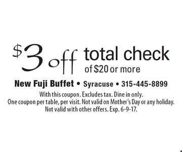 $3 off total check of $20 or more. With this coupon. excludes tax. Dine in only. One coupon per table, per visit. Not valid on Mother's Day or any holiday. Not valid with other offers. Exp. 6-9-17.