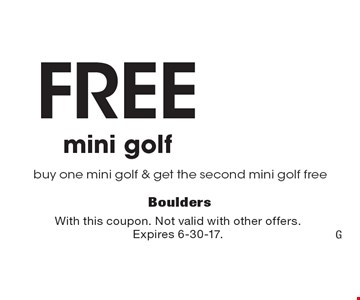 Free mini golf. Buy one mini golf & get the second mini golf free. With this coupon. Not valid with other offers.Expires 6-30-17. G