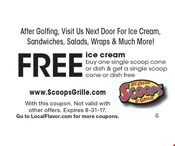 After Golfing, Visit Us Next Door For Ice Cream, Sandwiches, Salads, Wraps & Much More! Free ice cream. Buy one single scoop cone or dish & get a single scoop cone or dish free. With this coupon. Not valid with 