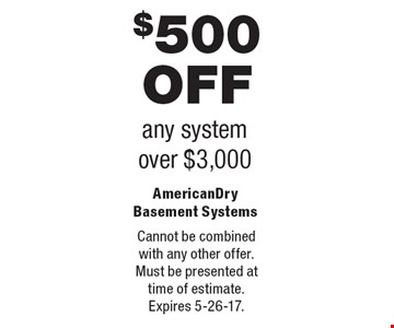 $500 OFF any system over $3,000. Cannot be combined with any other offer. Must be presented at time of estimate. Expires 5-26-17.