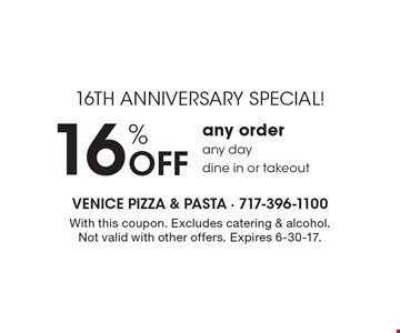16th anniversary special! 16% Off any order. Any day. Dine in or takeout. With this coupon. Excludes catering & alcohol. Not valid with other offers. Expires 6-30-17.