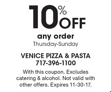 10% off any order. Thursday-Sunday. With this coupon. Excludes catering & alcohol. Not valid with other offers. Expires 11-30-17.
