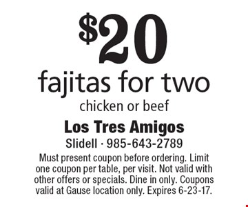 $20 fajitas for two chicken or beef. Must present coupon before ordering. Limit one coupon per table, per visit. Not valid with other offers or specials. Dine in only. Coupons valid at Gause location only. Expires 6-23-17.