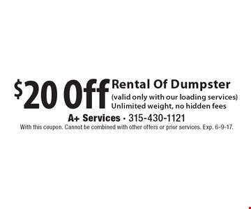 $20 Off Rental Of Dumpster (valid only with our loading services) Unlimited weight, no hidden fees. With this coupon. Cannot be combined with other offers or prior services. Exp. 6-9-17.