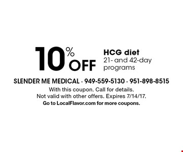 10% off HCG diet. 21- and 42-day programs. With this coupon. Call for details. Not valid with other offers. Expires 7/14/17. Go to LocalFlavor.com for more coupons.