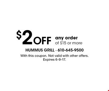 $2 OFF any order of $15 or more. With this coupon. Not valid with other offers. Expires 6-9-17.