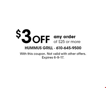 $3 OFF any order of $25 or more. With this coupon. Not valid with other offers. Expires 6-9-17.
