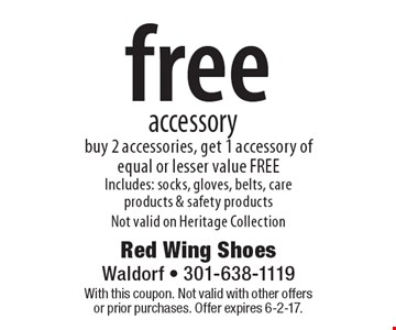 free accessory buy 2 accessories, get 1 accessory of equal or lesser value FREE Includes: socks, gloves, belts, care products & safety products Not valid on Heritage Collection. With this coupon. Not valid with other offers or prior purchases. Offer expires 6-2-17.