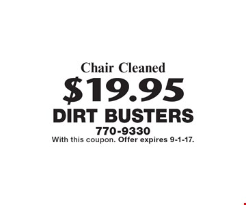 $19.95 Chair Cleaned. With this coupon. Offer expires 9-1-17.
