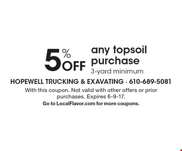 5% Off any topsoil purchase 3-yard minimum. With this coupon. Not valid with other offers or prior purchases. Expires 6-9-17. Go to LocalFlavor.com for more coupons.