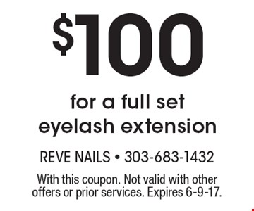 $100 for a full set eyelash extension. With this coupon. Not valid with other offers or prior services. Expires 6-9-17.