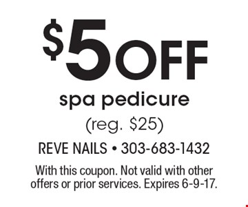$5 Off spa pedicure (reg. $25). With this coupon. Not valid with other offers or prior services. Expires 6-9-17.