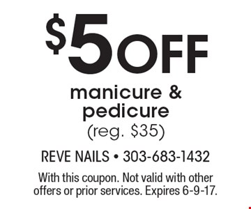 $5 Off manicure & pedicure (reg. $35). With this coupon. Not valid with other offers or prior services. Expires 6-9-17.