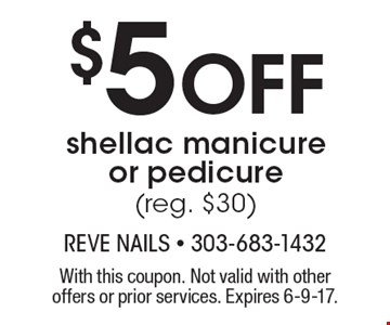$5 Off shellac manicure or pedicure (reg. $30). With this coupon. Not valid with other offers or prior services. Expires 6-9-17.