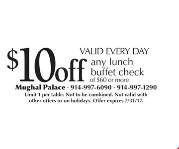 VALID EVERY DAY, $10 off any lunch buffet check of $60 or more. Limit 1 per table. Not to be combined. Not valid with other offers or on holidays. Offer expires 7/31/17.