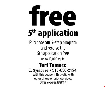 free 5th application Purchase our 5-step program and receive the 5th application free up to 10,000 sq. ft.. With this coupon. Not valid with other offers or prior services. Offer expires 6/9/17.