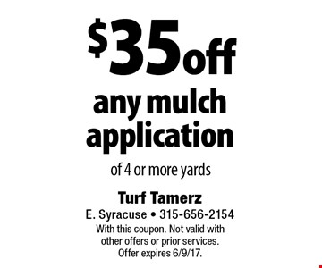$35 off any mulch application of 4 or more yards. With this coupon. Not valid with other offers or prior services. Offer expires 6/9/17.